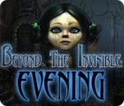 Beyond the Invisible: Evening игра