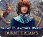 Bridge to Another World: Burnt Dreams игра