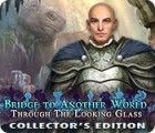 Bridge to Another World: Through the Looking Glass Collector's Edition игра
