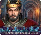 Bridge to Another World: Through the Looking Glass игра