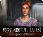 Dreadful Tales: The Space Between игра