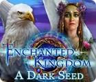 Enchanted Kingdom: A Dark Seed игра