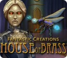Fantastic Creations: House of Brass игра