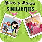 Mulan and Aurora. Similarities игра