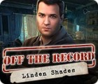 Off the Record: Linden Shades игра