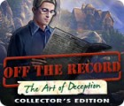 Off The Record: The Art of Deception Collector's Edition игра