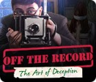 Off the Record: The Art of Deception игра
