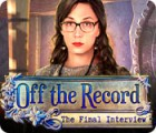 Off the Record: The Final Interview игра