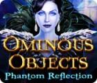 Ominous Objects: Phantom Reflection игра