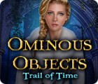 Ominous Objects: Trail of Time игра