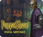 PuppetShow: Fatal Mistake игра