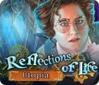 Reflections of Life: Utopia игра