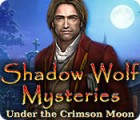 Shadow Wolf Mysteries: Under the Crimson Moon игра