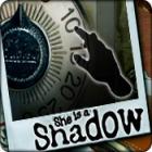 She is a Shadow игра