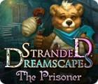 Stranded Dreamscapes: The Prisoner игра