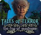 Tales of Terror: The Fog of Madness игра