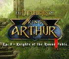 The Chronicles of King Arthur: Episode 2 - Knights of the Round Table игра