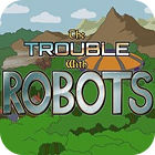 The Trouble With Robots игра