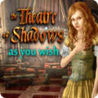 The Theatre of Shadows: As You Wish игра